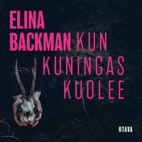 Kun kuningas kuolee - Elina Backman