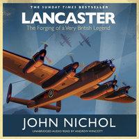 Lancaster: The Making of a Very British Legend - John Nichol