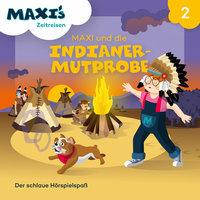 Maxi's Zeitreisen - Folge 2: Maxi und die Indianermutprobe - Jana Lüpke