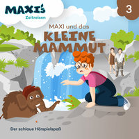 Maxi's Zeitreisen - Folge 3: Maxi und das kleine Mammut - Jana Lüpke