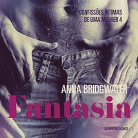 Fantasia – Confissões Íntimas de uma Mulher 4 - Anna Bridgwater