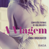 A Viagem - Confissões Íntimas de uma Mulher 5 - Anna Bridgwater