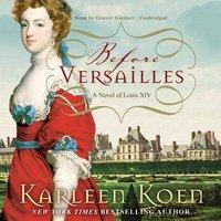 Before Versailles - Karleen Koen