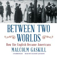 Between Two Worlds: How the English Became Americans - Malcolm Gaskill