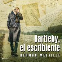 Bartleby, el escribiente - Herman Melville