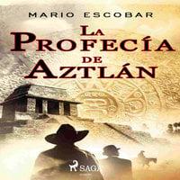 La profecía de Aztlán - Mario Escobar Golderos