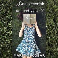 ¿Cómo escribir un bestseller? - Mario Escobar Golderos
