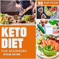 Keto Diet 90 Day Plan for Beginners (Special Edition): Ketogenic Diet Plan - Mary June Smith