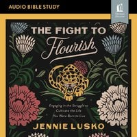 The Fight to Flourish: Audio Bible Studies – Engaging in the Struggle to Cultivate the Life You Were Born to Live - Jennie Lusko
