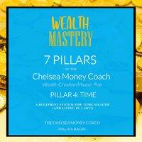 Wealth Mastery: 7 Pillars of the Chelsea Money Coach: Pillar 4: Time - Malika Bagai