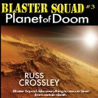 Blaster Squad #3: Planet of Doom - Russ Crossley