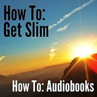 How To: Get Slim - How To: Audiobooks