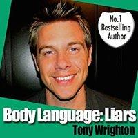 Body Language: Liars and How To Spot Them - Tony Wrighton