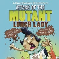 Attack of the Mutant Lunch Lady - Scott Nickel