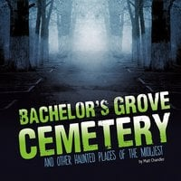 Bachelor's Grove Cemetery and Other Haunted Places of the Midwest - Matthew Chandler