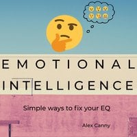 Emotional Intelligence: Simple Ways to Fix Your EQ - Alex Canny