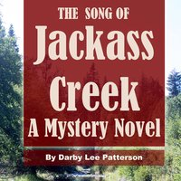 The Song of Jackass Creek - Darby Lee Patterson