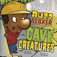 Buzz Beaker and the Cave Creatures - Cari Meister