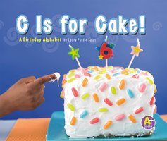 C Is for Cake! - Laura Purdie Salas