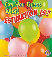 Can You Guess What Estimation Is? - Heather Adamson, Thomas K. Adamson