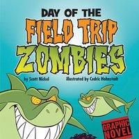 Day of the Field Trip Zombies - Scott Nickel