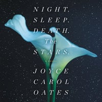 Night. Sleep. Death. The Stars.: A Novel - Joyce Carol Oates