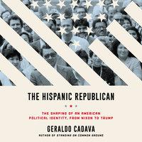 The Hispanic Republican: The Shaping of an American Political Identity, from Nixon to Trump - Geraldo Cadava
