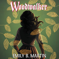 Woodwalker: Creatures of Light, Book 1 - Emily B. Martin