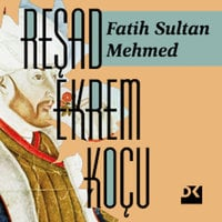 Fatih Sultan Mehmed - Reşad Ekrem Koçu