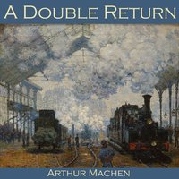 A Double Return - Arthur Machen