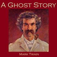 A Ghost Story - Mark Twain
