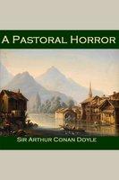 A Pastoral Horror - Sir Arthur Conan Doyle