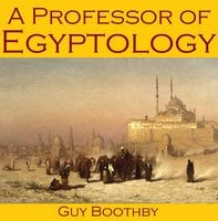 A Professor of Egyptology - Guy Boothby