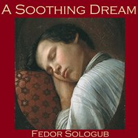 A Soothing Dream - Fedor Sologub