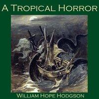 A Tropical Horror - William Hope Hodgson