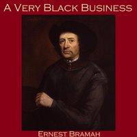 A Very Black Business - Ernest Bramah
