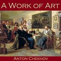 A Work of Art - Anton Chekhov