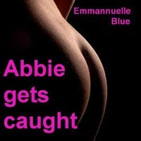 Abbie Gets Caught - Emmannuelle Blue