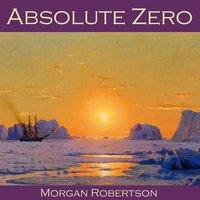 Absolute Zero - Morgan Robertson