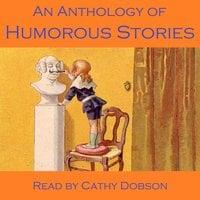 An Anthology of Humorous Stories - Ring Lardner, G.K. Chesterton, Charles Lamb, Harry Graham, Thomas Anstey Guthrie