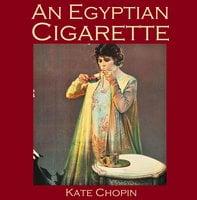 An Egyptian Cigarette - Kate Chopin