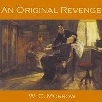 An Original Revenge - W. C. Morrow
