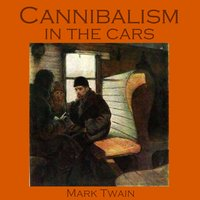 Cannibalism in the Cars - Mark Twain