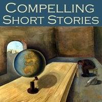 Compelling Short Stories - H. Rider Haggard, H.G. Wells, Hugh Walpole