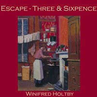 Escape: Three and Sixpence - Winifred Holtby