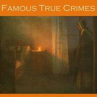 Famous True Crimes - Edgar Wallace, William Le Queux, Edgar Jepson