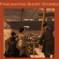 Fascinating Short Stories - Various Authors, H.G. Wells, John Buchan, Wilkie Collins