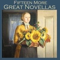 Fifteen More Great Novellas - Various Authors, Edith Wharton, Robert E. Howard, E.T.A. Hoffman, Henry Chapman Mercer, Bessie Kiffin-Taylor