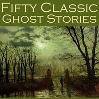 Fifty Classic Ghost Stories - Edith Wharton, E.F. Benson, Hugh Walpole