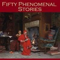 Fifty Phenomenal Stories - P.C. Wren, Arthur Machen, J.S. Fletcher
